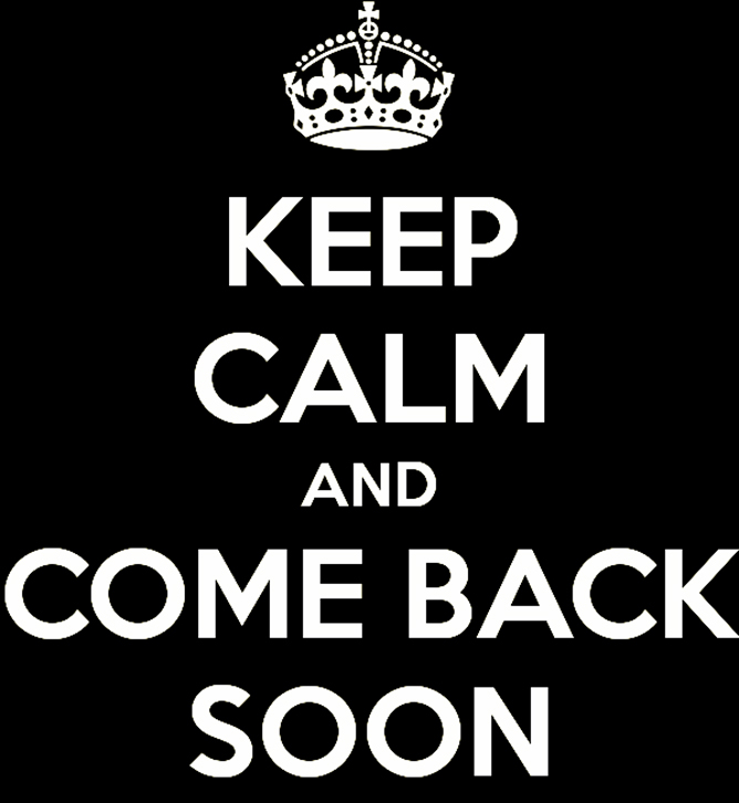 keep-calm-and-come-back-soon-4